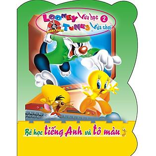 Looney Tunes Vừa Học Vừa Chơi (Tập 2) - Bé Học Tiếng Anh Và Tô Màu