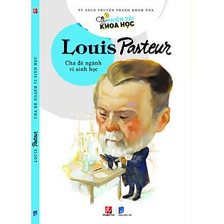 Thiên Tài Khoa Học - Louis Pasteur: Cha Đẻ Ngành Vi Sinh Học
