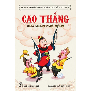 Tranh Truyện Danh Nhân Lịch Sử Việt Nam - Cao Thắng Anh Hùng Chế Súng