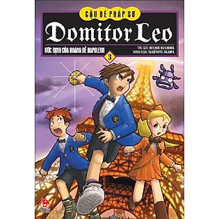 Domitor Leo - Cậu Bé Pháp Sư - Tập 3 - Ước Định Của Hoàng Đế Napoleon