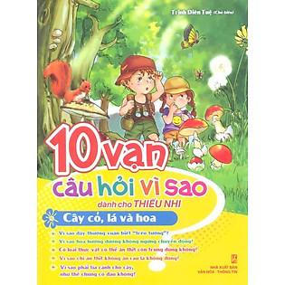 """""""10 Vạn Câu Hỏi Vì Sao - Cây, Cỏ, Lá Và Hoa"""""""