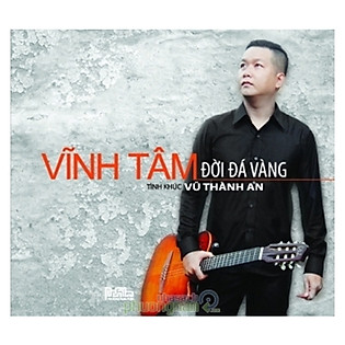 Vĩnh Tâm - Hòa Tấu Vũ Thành An: Đời Đá Vàng (CD)