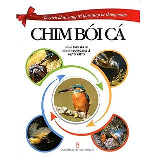 Tủ Sách Khai Sáng Tri Thức Giúp Bé Thông Minh - Chim Bói Cá