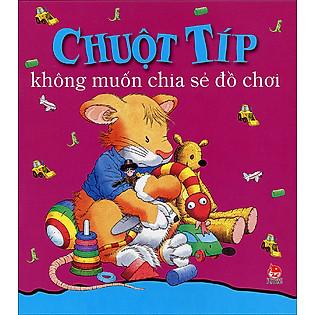 Chuột Típ Không Muốn Chia Sẻ Đồ Chơi (Tái Bản 2014)
