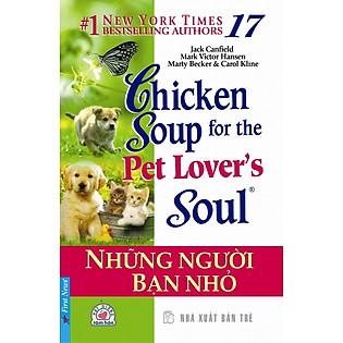 Chicken Soup For The Soul 17 - Những Người Bạn Nhỏ (Tái Bản 2014)