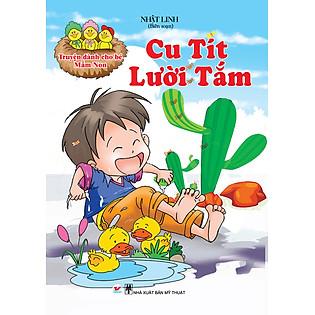 Truyện Dành Cho Bé Mầm Non - Cu Tít Lười Tắm
