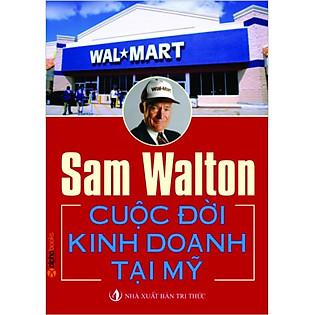 Sam Walton - Cuộc Đời Kinh Doanh Tại Mỹ (Tái Bản 2013)