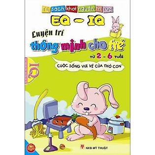 EQ - IQ Luyện Trí Thông Minh Cho Trẻ Từ 2 - 6 Tuổi - Cuộc Sống Vui Vẻ Của Thỏ Con