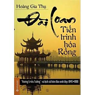 Đài Loan - Tiến Trình Hóa Rồng (″Vương Triều Tưởng″ Và Lịch Sử Hòn Đảo Xinh Đẹp 1945-1988)