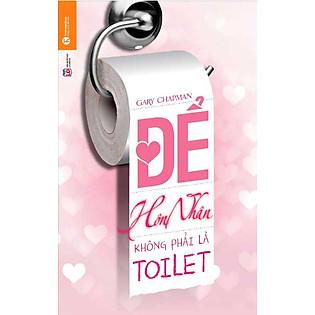 Để Hôn Nhân Không Phải Là Toilet