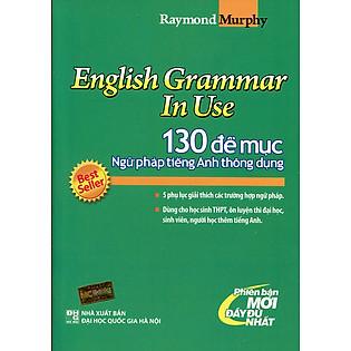 English Grammar In Use - 130 Đề Mục Ngữ Pháp Tiếng Anh (Xanh Lá)