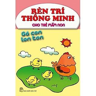 Rèn Trí Thông Minh Cho Trẻ Mầm Non - Gà Con Lon Ton