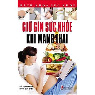 Bách Khoa Sức Khỏe - Giữ Gìn Sức Khỏe Khi Mang Thai