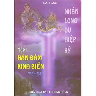 Nhân Long Du Hiệp Ký (Tập 1): Hàn Đàm Kinh Biến (Phần 1)