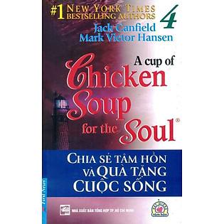 Chicken Soup For The Soul 4 - Chia Sẻ Tâm Hồn Và Quà Tặng Cuộc Sống (Tái Bản 2012)