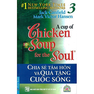 Chicken Soup For The Soul 3 - Chia Sẻ Tâm Hồn Và Quà Tặng Cuộc Sống (Tái Bản 2012)
