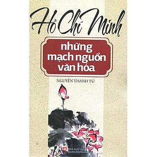 Hồ Chí Minh - Những Mạch Nguồn Văn Hóa