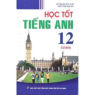 Học Tốt Tiếng Anh 12 (Cơ Bản)