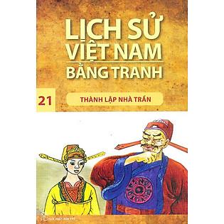 Lịch Sử Việt Nam Bằng Tranh Tập 21 : Thành Lập Nhà Trần (Tái Bản)