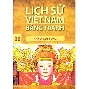 Lịch Sử Việt Nam Bằng Tranh Tập 20 : Nhà Lý Suy Vong (Tái Bản)
