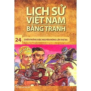 Lịch Sử Việt Nam Bằng Tranh Tập 24: Chiến Thắng Quân Mông Lần Thứ Ba (Tái Bản)