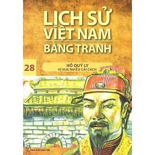 Lịch Sử Việt Nam Bằng Tranh Tập 28 : Hồ Quý Ly Vị Vua Nhiều Cải Cách (Tái Bản)