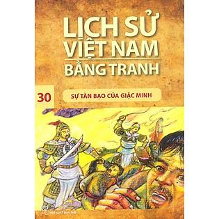 Lịch Sử Việt Nam Bằng Tranh Tập 30 : Sự Tàn Bạo Của Giặc Minh (Tái Bản)