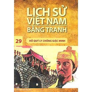 Lịch Sử Việt Nam Bằng Tranh Tập 29 : Hồ Quý Ly Chống Giặc Minh (Tái Bản)