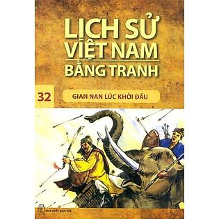 Lịch Sử Việt Nam Bằng Tranh Tập 32 : Gian Nan Lúc Khởi Đầu (Tái Bản)