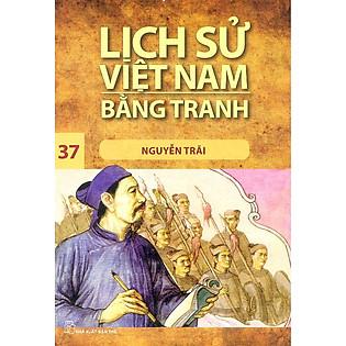 Lịch Sử Việt Nam Bằng Tranh Tập 37: Nguyễn Trãi (Tái Bản)