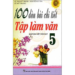 100 Dàn Bài Chi Tiết Tập Làm Văn Giúp Em Viết Văn Hay Lớp 5