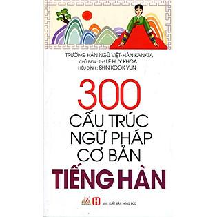 300 Cấu Trúc Ngữ Pháp Cơ Bản Tiếng Hàn (Tái Bản 2016)