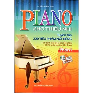 Piano Cho Thiếu Nhi Tuyển Tập 220 Tiểu Phẩm Nổi Tiếng Phần 1 (Kèm CD)