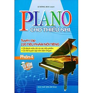 Piano Cho Thiếu Nhi Tuyển Tập 220 Tiểu Phẩm Nổi Tiếng Phần 4 (Kèm CD)