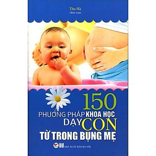 150 Phương Pháp Khoa Học Dạy Con Trong Bụng Mẹ