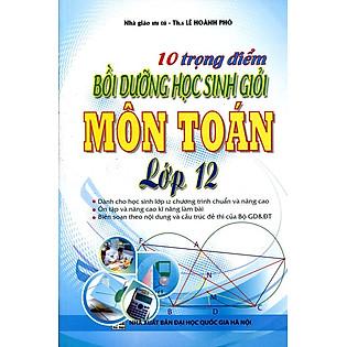 10 Trọng Điểm Bồi Dưỡng Học Sinh Giỏi Môn Toán Lớp 12 (Nâng Cao)