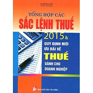 Tổng Hợp Các Sắc Lệnh Thuế 2015 Và Qui Định Mới Ưu Đãi Về Thuế