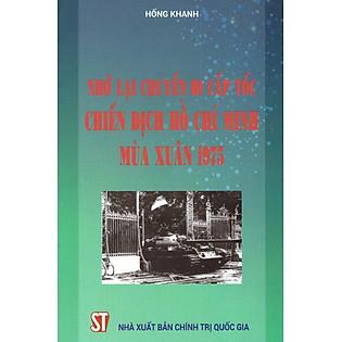 Nhớ Lại Chuyến Đi Cấp Tốc Chiến Dịch Hồ Chí Minh Mùa Xuân 1975