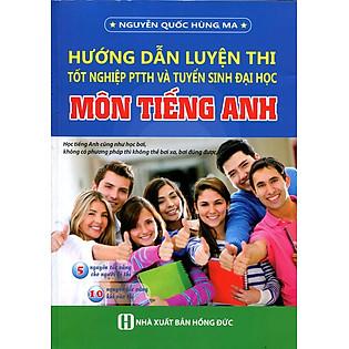 Hướng Dẫn Luyện Thi Tốt Nghiệp PTTH Và Tuyển Sinh Đại Học Môn Tiếng Anh (Không CD)