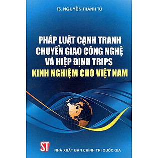 Pháp Luật Cạnh Tranh Chuyển Giao Công Nghệ Và Hiệp Định Trips - Kinh Nghiệm Cho Việt Nam