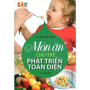 Món Ăn Cho Trẻ Phát Triển Toàn Diện (0 - 6 Tuổi) - Tái Bản 2014