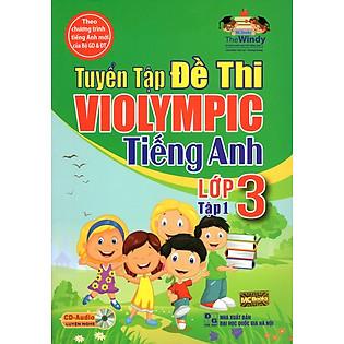 Tuyển Tập Đề Thi Violympic Tiếng Anh Lớp 3 (Tập 1) (Kèm CD)