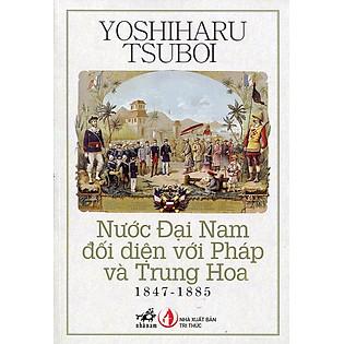 Nước Đại Nam Đối Diện Với Pháp Và Trung Hoa (1847 - 1885) - Tái Bản 2014