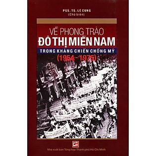 Về Phong Trào Đô Thị Miền Nam Trong Kháng Chiến Chống Mỹ (1954 - 1975)