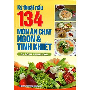 Kỹ Thuật Nấu 134 Món Ăn Chay Ngon Và Tinh Khiết