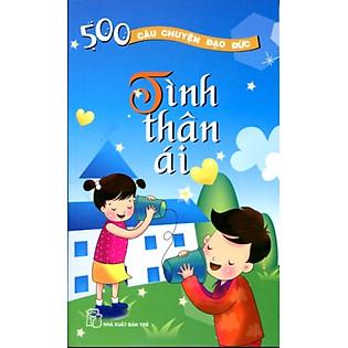 500 Câu Chuyện Đạo Đức-Tập 6: Tình Thân Ái