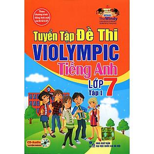 Tuyển Tập Đề Thi Violympic Tiếng Anh Lớp 7 (Tập 1) - Kèm CD