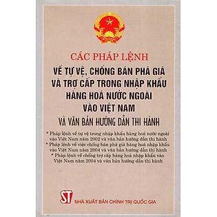 """""""Các Pháp Lệnh Về Tự Vệ, Chống Bán Phá Giá Và Trợ Cấp Trong Nhập Khẩu Hàng Hóa Nước Ngoài Vào Việt Nam"""""""