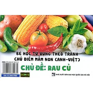 Bé Học Từ Vựng Theo Tranh - Chủ Đề Rau Củ (Song Ngữ Anh - Việt)