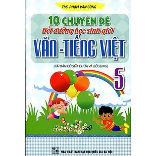 10 Chuyên Đề Bồi Dưỡng Học Sinh Giỏi Văn - Tiếng Việt Lớp 5